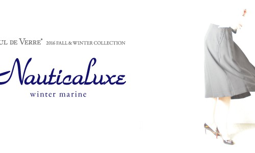【DUL DE VERRE】 2016 FALL&#038;WINTER COLLECTION<br/>Nauticaluxe ~ winter marine ~