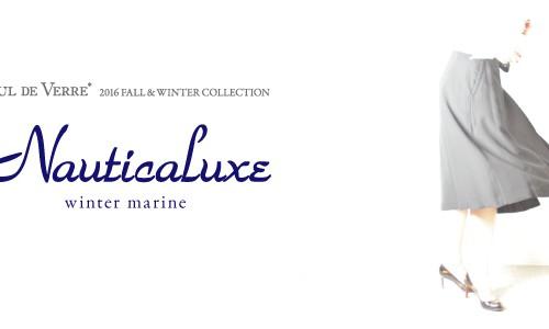 【DUL DE VERRE】 2016 FALL&#038;WINTER COLLECTION<br/>Nauticaluxe ~ winter marine ~
