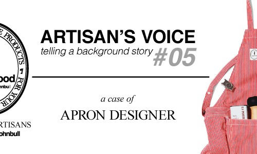 ARTISAN'S VOICE<br>telling a background story #05