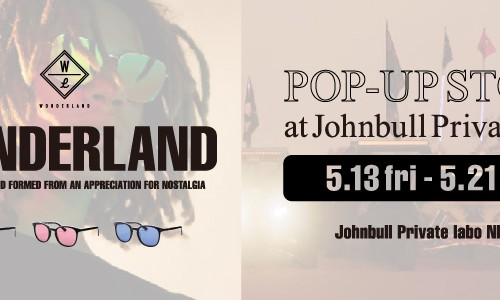 WONDERLAND POP-UP STORE<br/>at Johnbull Private labo 新潟店