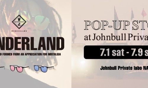 【WONDERLAND】POP-UP STORE<br>at Johnbull Private labo 名古屋店