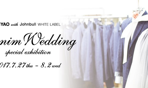 MIYAO with Johnbull WHITE LABEL<br/>Denim Wedding  ~special exhibition~